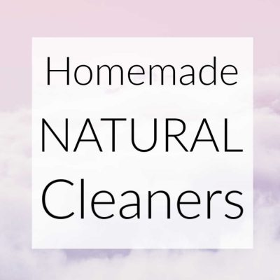 The Best Homemade Natural Cleaners, Tips and Tricks