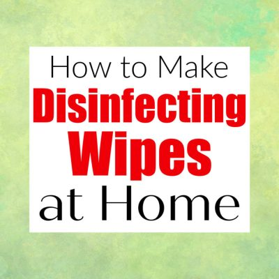 DIY Disinfecting Wipes – Make Homemade Wipes to Keep Your Home Clean